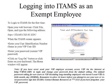 Logging into ITAMS as an Exempt Employee To Login to ITAMS for the first time: Open your web browser. Click File, Open, and type the following address: