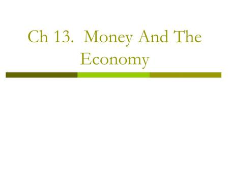 Ch 13. Money And The Economy. Money And The Price Level  Do changes in the money supply affect the price level in the economy?  The equation of exchange.