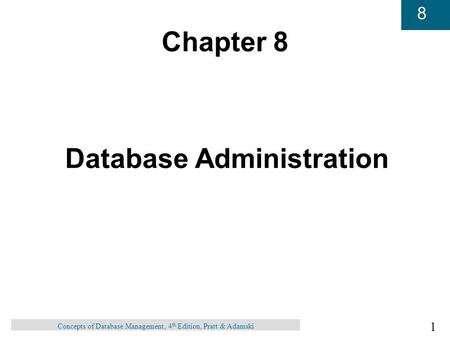 1 8 Concepts of Database Management, 4 th Edition, Pratt & Adamski Chapter 8 Database Administration.