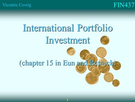 FIN437 Vicentiu Covrig 1 International Portfolio Investment (chapter 15 in Eun and Resnick)