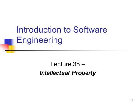 1 Introduction to Software Engineering Lecture 38 – Intellectual Property.