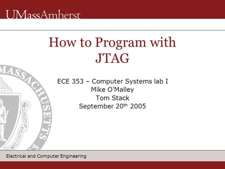 Electrical and Computer Engineering How to Program with JTAG ECE 353 – Computer Systems lab I Mike O'Malley Tom Stack September 20 th 2005.
