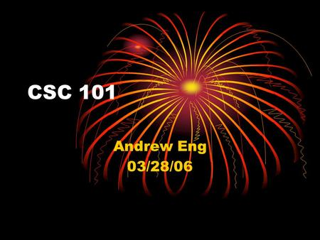 CSC 101 Andrew Eng 03/28/06. Assingments Slide 1 - Slide show title, your name, class, and data Slide 2 - Podcast - Title, Very short definition, link.