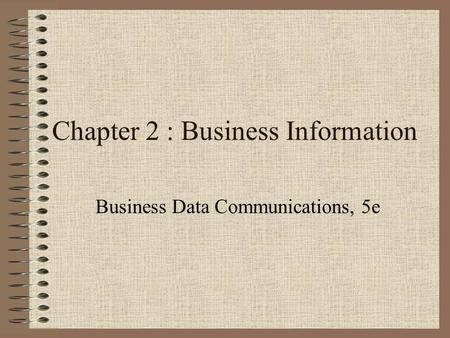 Chapter 2 : Business Information Business Data Communications, 5e.