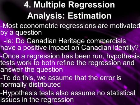 4. Multiple Regression Analysis: Estimation -Most econometric regressions are motivated by a question -ie: Do Canadian Heritage commercials have a positive.
