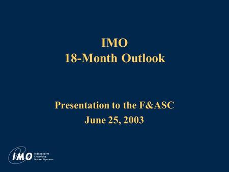 IMO 18-Month Outlook Presentation to the F&ASC June 25, 2003.