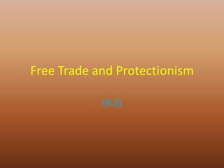 Free Trade and Protectionism (4.2). Free Trade Free trade is the total absence of any from of intrusions, or barrier in the flow of goods and services.