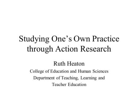 Studying One's Own Practice through Action Research