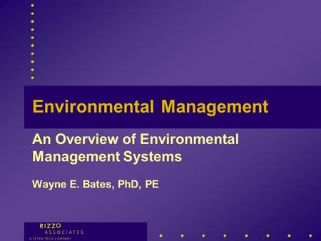 Environmental Management An Overview of Environmental Management Systems Wayne E. Bates, PhD, PE.