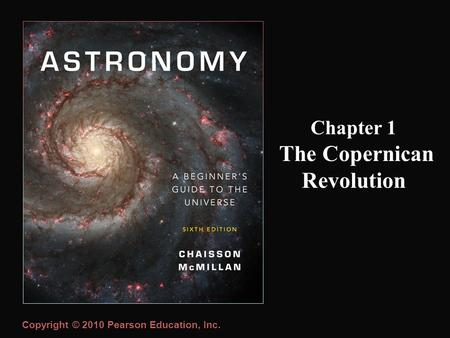 Copyright © 2010 Pearson Education, Inc. Chapter 1 The Copernican Revolution.
