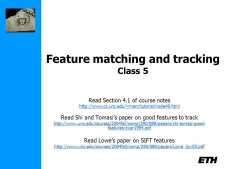 Feature matching and tracking Class 5 Read Section 4.1 of course notes  Read Shi and Tomasi's paper on.
