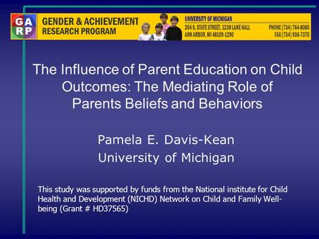 The Influence of Parent Education on Child Outcomes: The Mediating Role of Parents Beliefs and Behaviors Pamela E. Davis-Kean University of Michigan This.