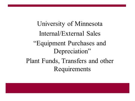 "University of Minnesota Internal/External Sales ""Equipment Purchases and Depreciation"" Plant Funds, Transfers and other Requirements."