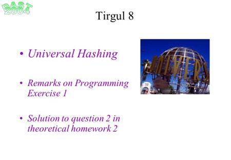 Tirgul 8 Universal Hashing Remarks on Programming Exercise 1 Solution to question 2 in theoretical homework 2.