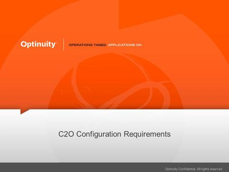 Optinuity Confidential. All rights reserved. C2O Configuration Requirements.