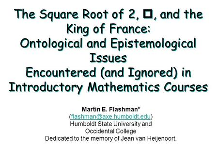 The Square Root of 2, p, and the King of France: Ontological and Epistemological Issues Encountered (and Ignored) in Introductory Mathematics Courses Martin.
