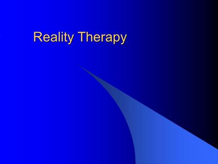 Reality Therapy. Overview Formulated by William Glasser stemming from his doubts about the traditional psychoanalytic approach. Established Institute.