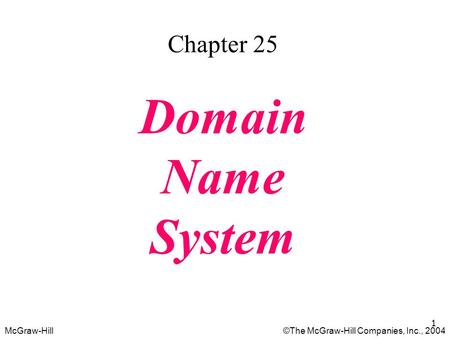 McGraw-Hill©The McGraw-Hill Companies, Inc., 2004 1 Chapter 25 Domain Name System.
