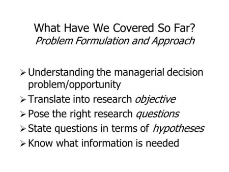 What Have We Covered So Far? Problem Formulation and Approach