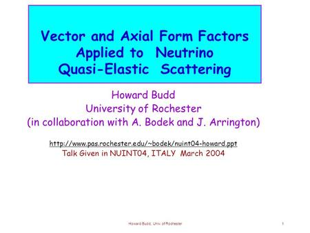 Howard Budd, Univ. of Rochester1 Vector and Axial Form Factors Applied to Neutrino Quasi-Elastic Scattering Howard Budd University of Rochester (in collaboration.