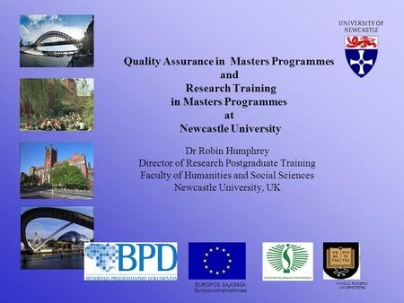Quality Assurance in Masters Programmes and Research Training in Masters Programmes at Newcastle University Dr Robin Humphrey Director of Research Postgraduate.