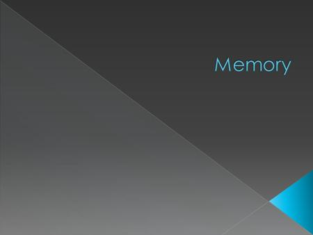  How are memories important?  How do memory systems work?  How can you improve your memory?