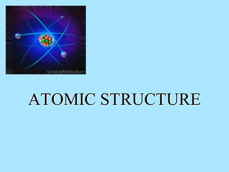 ATOMIC STRUCTURE. Atomic Structure All matter is composed of atoms. Understanding the structure of atoms is critical to understanding the properties of.