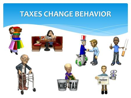 TAXES CHANGE BEHAVIOR. 1.PAY FOR THE COST OF GOVERNING WHAT ARE THE FUNCTIONS OF TAXATION?