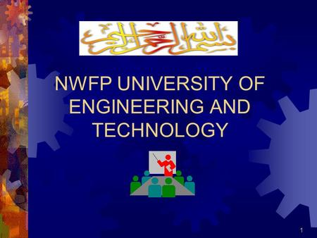 1 NWFP UNIVERSITY OF ENGINEERING AND TECHNOLOGY. 2 OVERVIEW  Brief History  Academic Programs at Main Campus, Peshawar  Academic programs at Satellite.