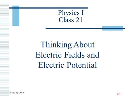 21-1 Physics I Class 21 Thinking About Electric Fields and Electric Potential.