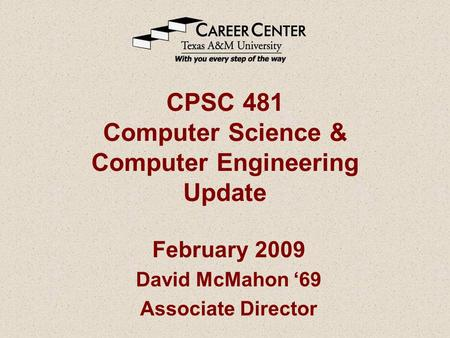 CPSC 481 Computer Science & Computer Engineering Update February 2009 David McMahon '69 Associate Director.