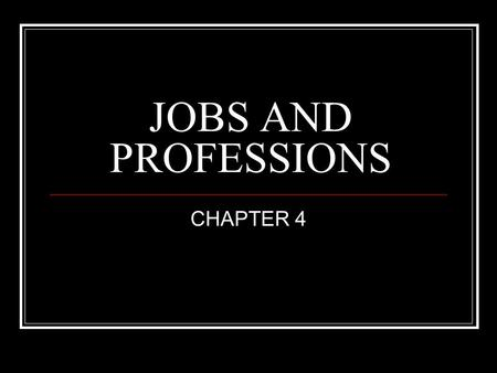 JOBS AND PROFESSIONS CHAPTER 4.