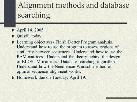 Alignment methods and database searching April 14, 2005 Quiz#1 today Learning objectives- Finish Dotter Program analysis. Understand how to use the program.