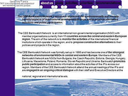 The CEE Bankwatch Network's mission is to prevent the environmentally and socially harmful impacts of international development finance, and to promote.
