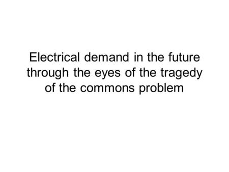 Electrical demand in the future through the eyes of the tragedy of the commons problem.