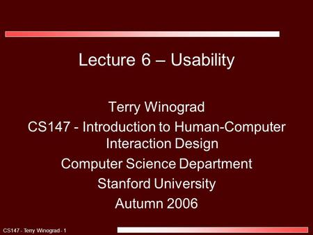 CS147 - Terry Winograd - 1 Lecture 6 – Usability Terry Winograd CS147 - Introduction to Human-Computer Interaction Design Computer Science Department Stanford.