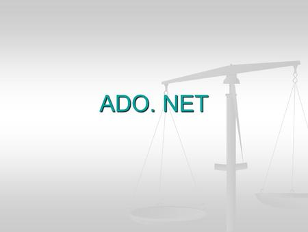 "ADO. NET. What is ""ADO.Net""? ADO.Net is a new object model for dealing with databases in.Net. Although some of the concepts are similar to the classical."
