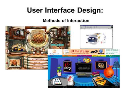 User Interface Design: Methods of Interaction. Accepted design principles Interface design needs to consider the following issues: 1. Visual clarity 2.