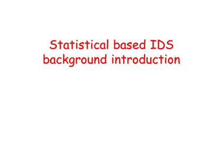Statistical based IDS background introduction. Statistical IDS background Why do we do this project Attack introduction IDS architecture Data description.