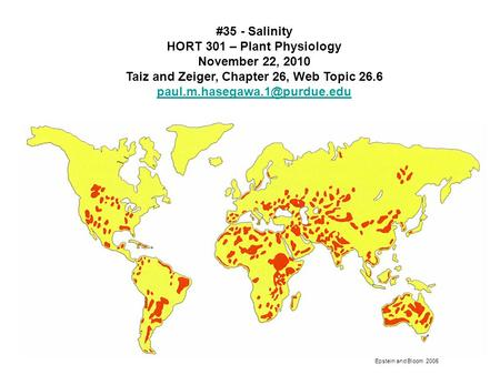#35 - Salinity HORT 301 – Plant Physiology November 22, 2010 Taiz and Zeiger, Chapter 26, Web Topic 26.6 Epstein and Bloom.