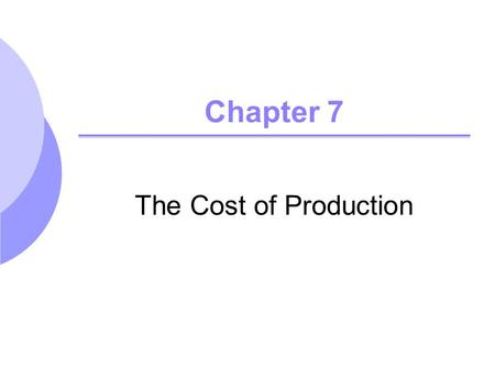 Chapter 7 The Cost of Production.