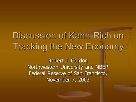 Discussion of Kahn-Rich on Tracking the New Economy Robert J. Gordon Northwestern University and NBER Federal Reserve of San Francisco, November 7, 2003.