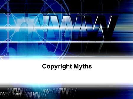 Copyright Myths. If it doesn't have a copyright notice, it's not copyrighted. This was true in the past, but today almost all major nations follow the.