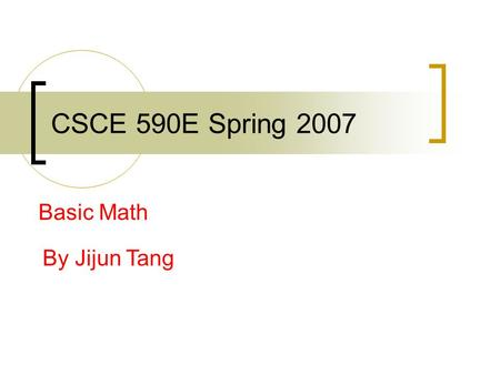 CSCE 590E Spring 2007 Basic Math By Jijun Tang. Applied Trigonometry Trigonometric functions  Defined using right triangle  x y h.