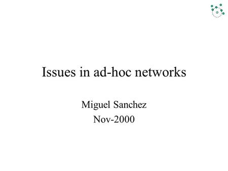 Issues in ad-hoc networks Miguel Sanchez Nov-2000.