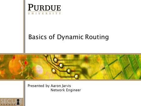 1 Basics of Dynamic Routing Presented by Aaron Jarvis Network Engineer.