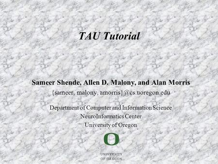Sameer Shende, Allen D. Malony, and Alan Morris {sameer, malony, Department of Computer and Information Science NeuroInformatics.