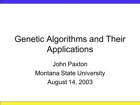 Genetic Algorithms and Their Applications John Paxton Montana State University August 14, 2003.