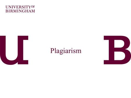Plagiarism. Learning Outcomes At the end of this session you should be able to:  Recall what is meant by plagiarism  Consider different scenarios and.