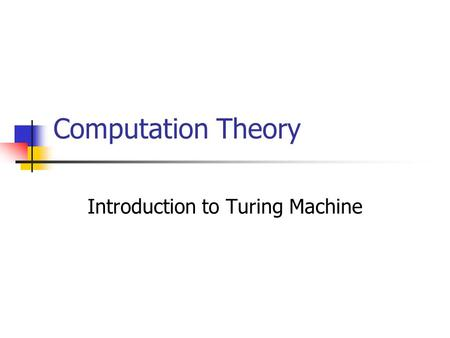 Computation Theory Introduction to Turing Machine.